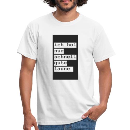ich hol nur schnell gute laune - Männer T-Shirt