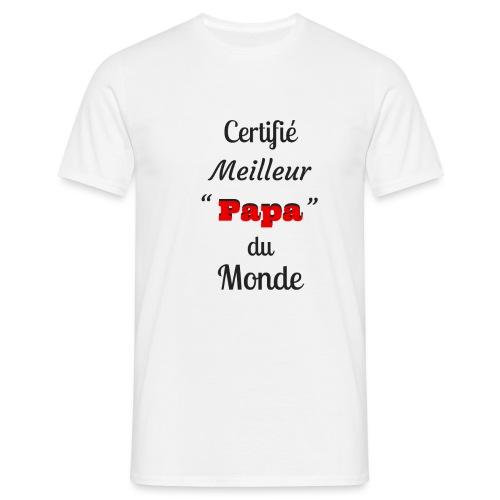 t-shirt fete des pères certifié meilleur papa - T-shirt Homme