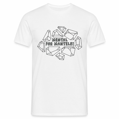 Mental for Mantels! - Climber Shirt - Men's T-Shirt