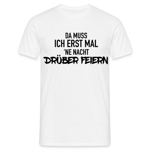 Nacht drüber feiern - Männer T-Shirt