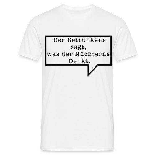 Der betrunkene sagt, was der nüchterne denkt - Männer T-Shirt