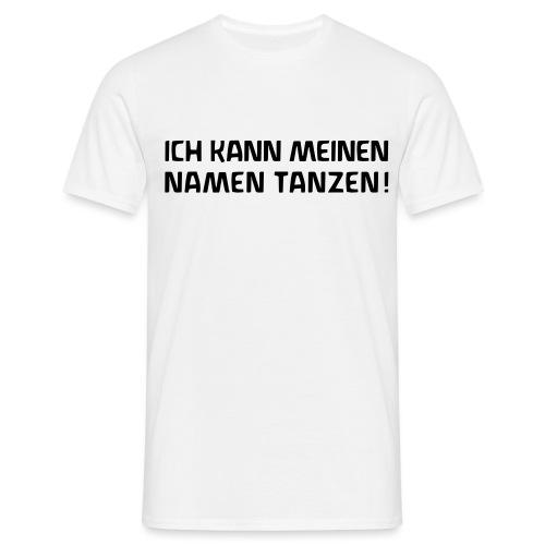 ICH KANN MEINEN NAMEN TANZEN - Männer T-Shirt