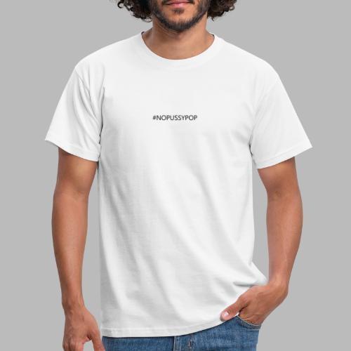 #nopussypop -ONLY- - Männer T-Shirt