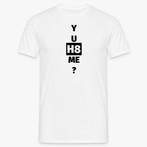 YU H8 ME dark - Men's T-Shirt