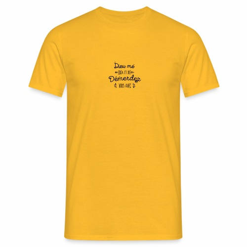 Dieu me créa et dit démerdez vous avec - T-shirt Homme