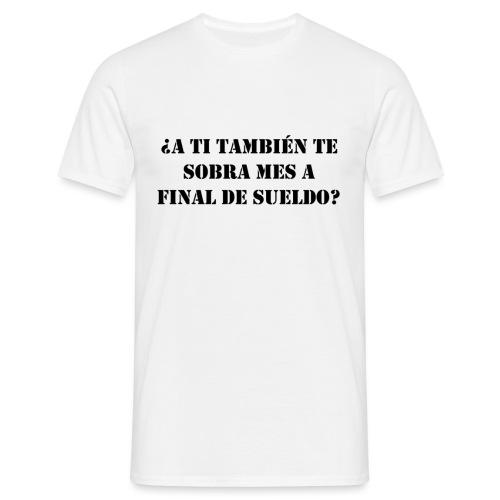 ¿A TI TAMBIÉN TE SOBRA MES A FINAL DE SUELDO? N2 - Camiseta hombre
