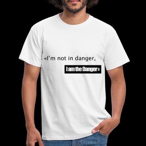 I m not in danger I am the danger - T-shirt Homme