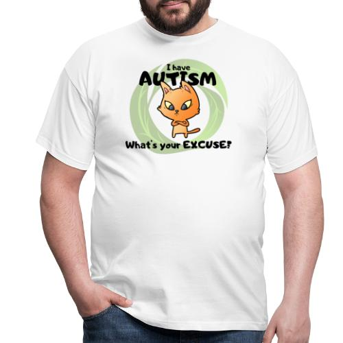 I have AUTISM, what's your excuse? - Men's T-Shirt
