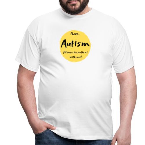 I have autism, please be patient with me! - Men's T-Shirt