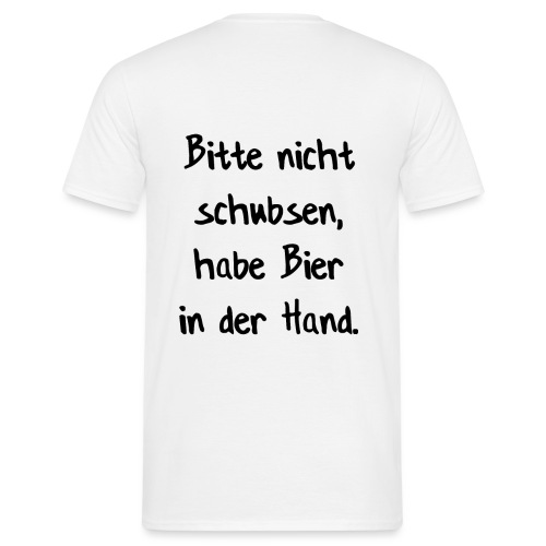 bitte nicht schubsen, habe Bier in der Hand - Männer T-Shirt