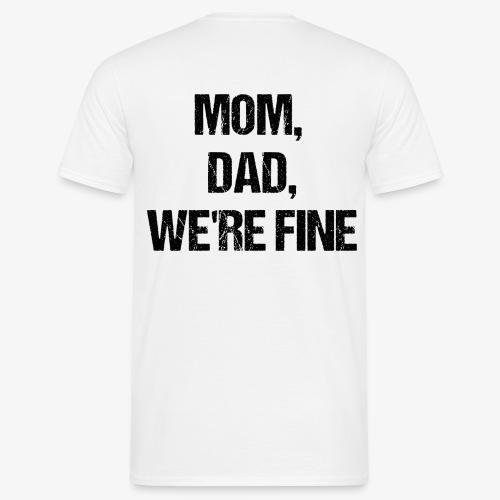 MOM, DAD, WE'RE FINE - Männer T-Shirt