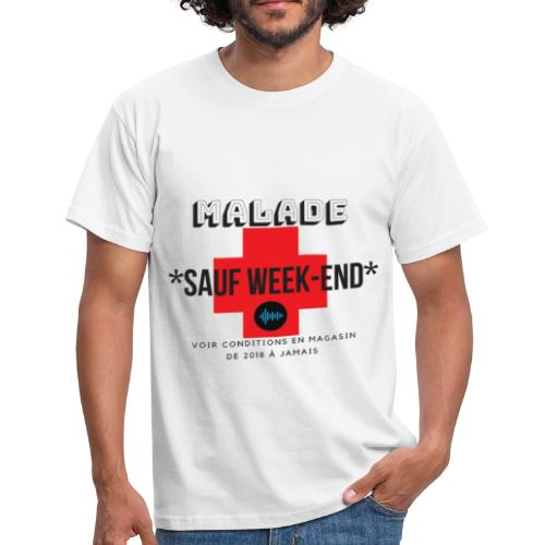 Malade sauf week end - T-shirt Homme