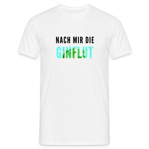 Nach mir die Ginflut - Männer T-Shirt