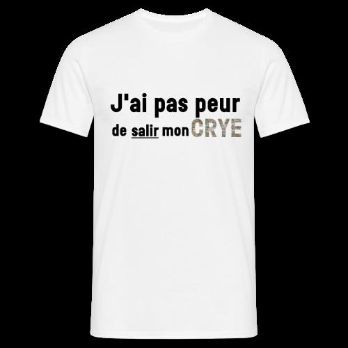 J'ai pas peur de salir mon Crye - T-shirt Homme