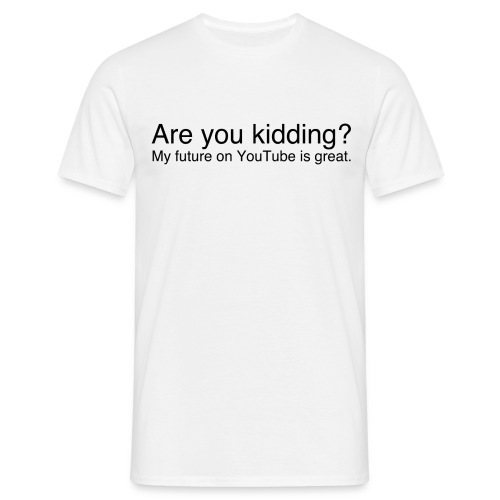 Are you kidding? - Men's T-Shirt