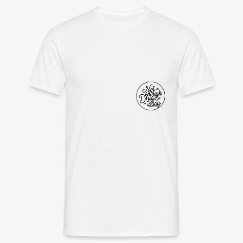 notenoughdrugstoday - Männer T-Shirt