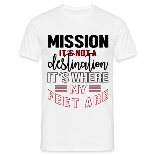 Mission is not a destination - Men's T-Shirt