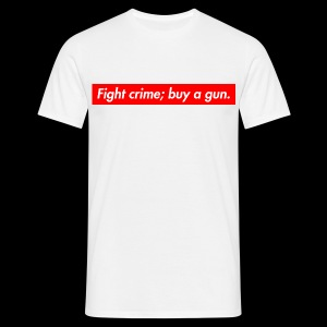 Fight crime; buy a gun. - T-shirt herr