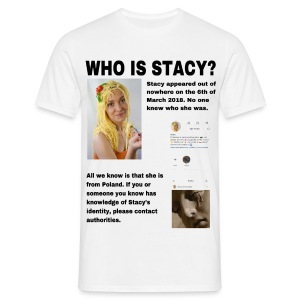 WHO IS STACY? - Men's T-Shirt