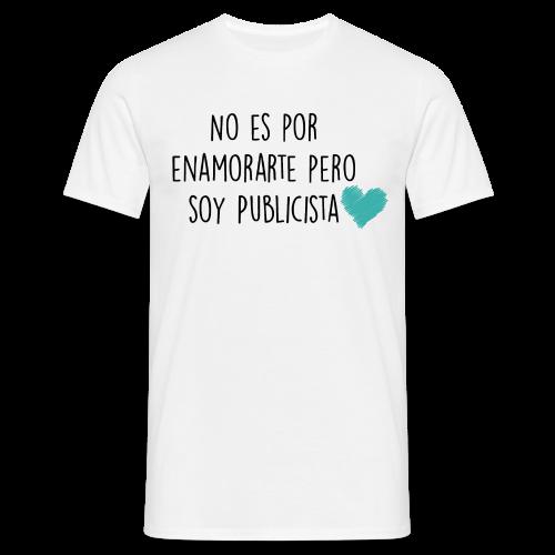 No es por enamorarte pero soy publicista - Camiseta hombre
