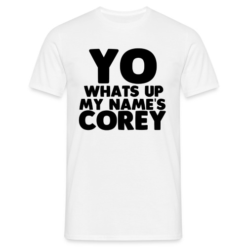 Yo Corey Shirt - Men's T-Shirt
