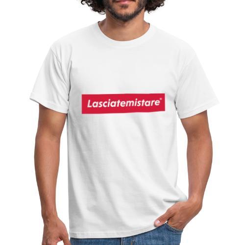 LASCIATEMISTARE® - Maglietta da uomo