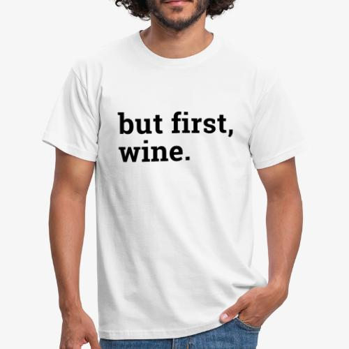 But first wine - Männer T-Shirt