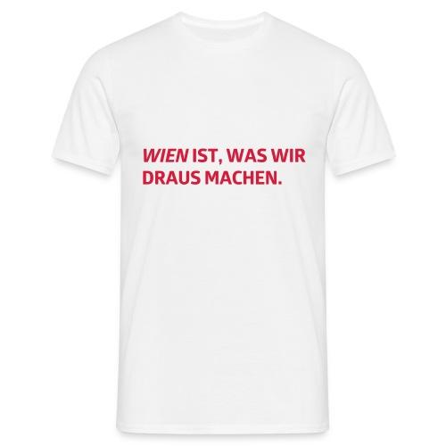 Wien ist, was wir draus machen - Männer T-Shirt