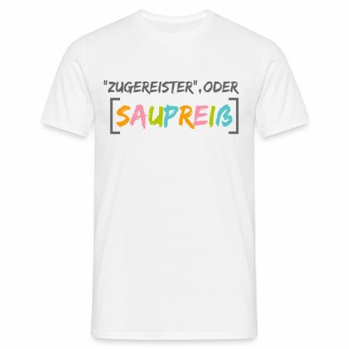 Zugereister oder Saupreiß - Männer T-Shirt