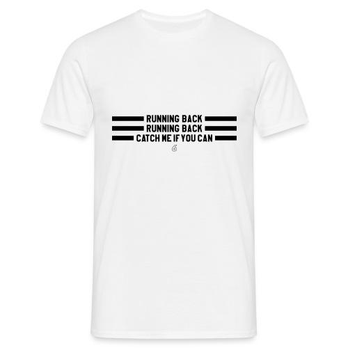 American Football – Running Back, Catch me - Männer T-Shirt