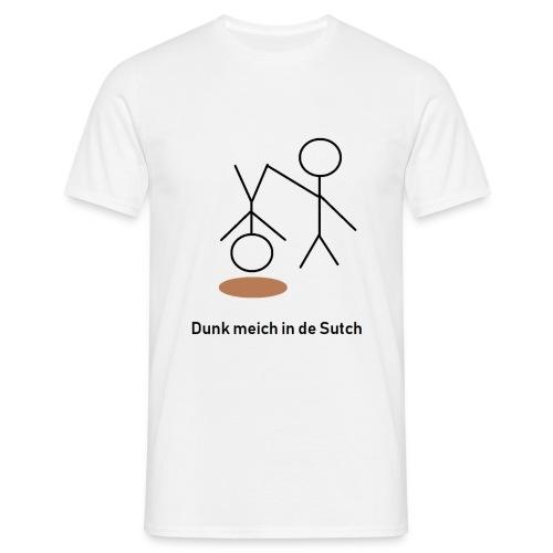 Dunk meich in de Sutch - Männer T-Shirt