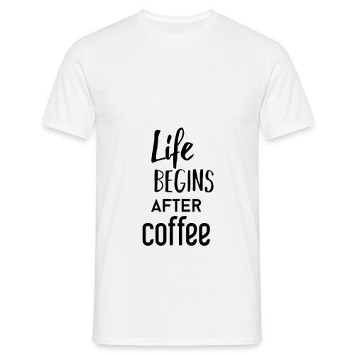Life begins after Coffee - Männer T-Shirt