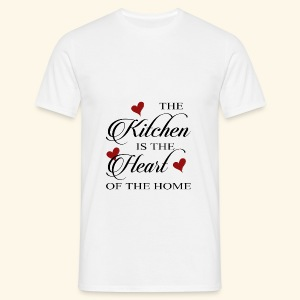 The Kitchen is the Heart of the home - Männer T-Shirt