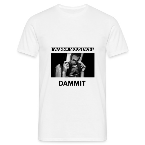 I wanna moustache dammit - T-shirt herr