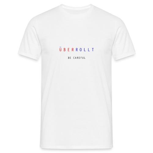 ÜberRollt - Be Careful - Männer T-Shirt