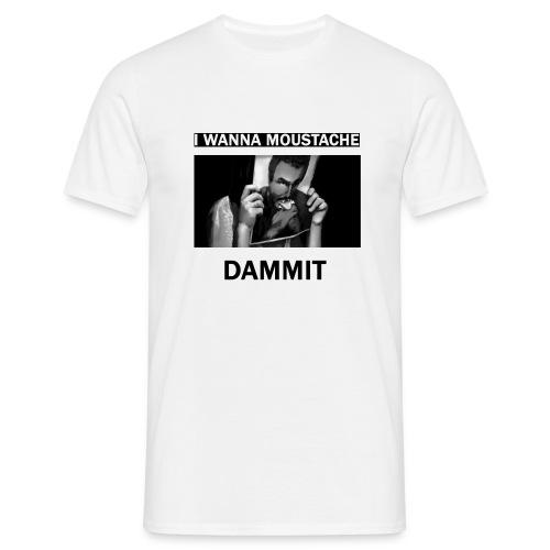 I wanna moustache dammit - T-shirt herr