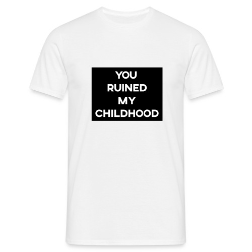 YOU RUINED MY CHILDHOOD Design - Men's T-Shirt
