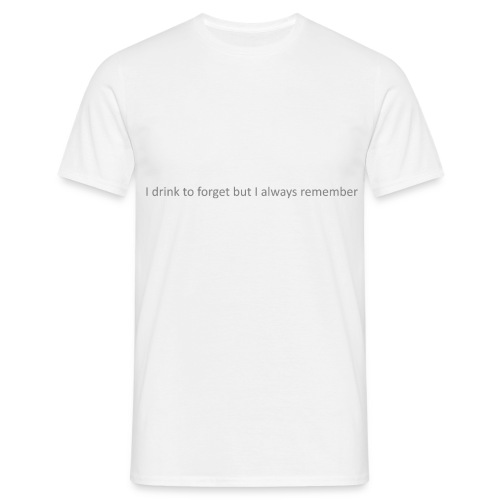 I drink to forget but I always remember - Mannen T-shirt