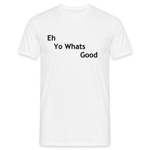 Eh Yo Whats Good Tee - Men's T-Shirt