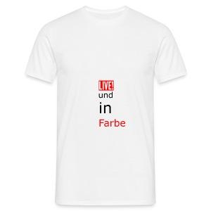 Live und in farbe - Männer T-Shirt