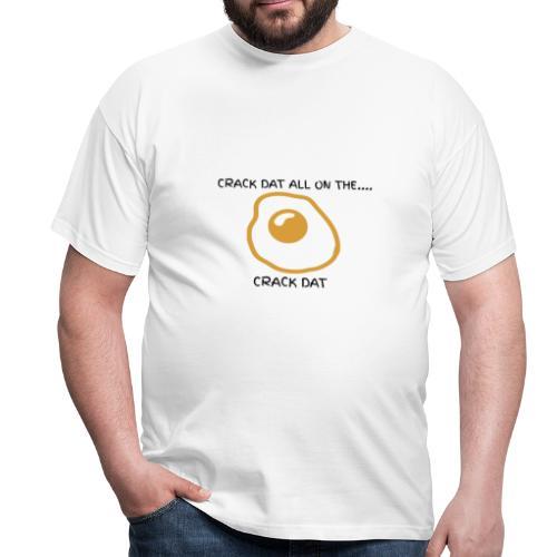 CRACK DAT - Men's T-Shirt