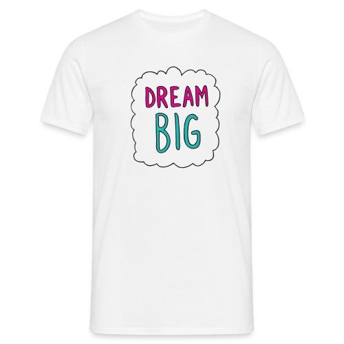 Dream Big quote. - Men's T-Shirt