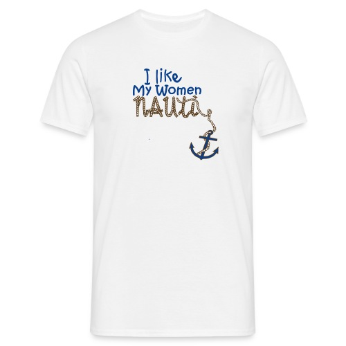 I Like My Women Nauti - Men's T-Shirt