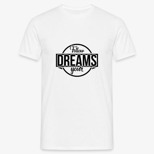 Follow Your Dreams! - Mannen T-shirt