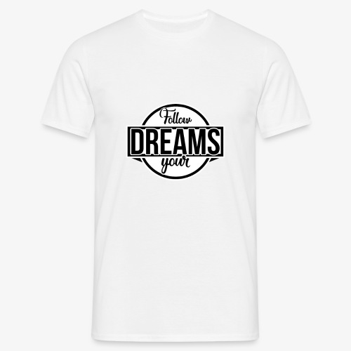 Follow Your Dreams! - Mannen T-shirt