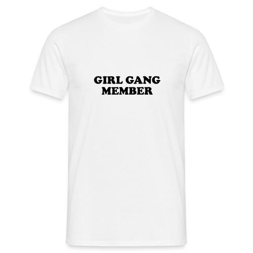 Girl Gang Member Quote T Shirt - Men's T-Shirt