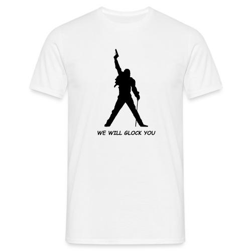 WE WILL GLOCK YOU - Männer T-Shirt