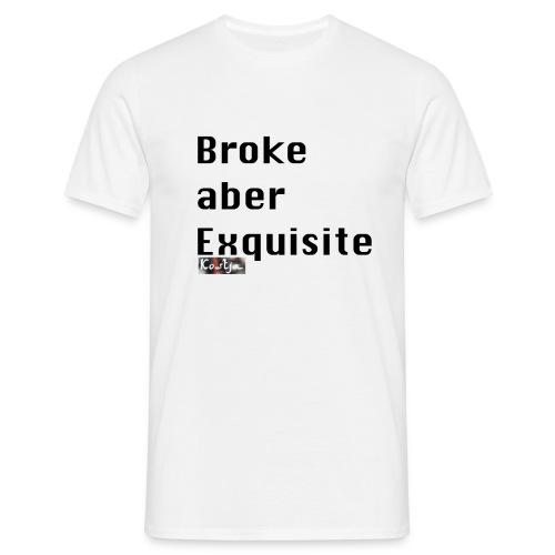 Broke aber Exquisite - Männer T-Shirt