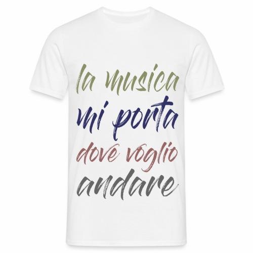 La musica mi porta dove voglio andare - Maglietta da uomo