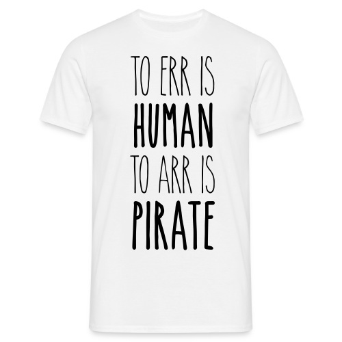 to err is human to arr is pirate – Geschenkidee - Männer T-Shirt
